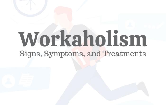 Workaholism: Signs, Symptoms & Treatments