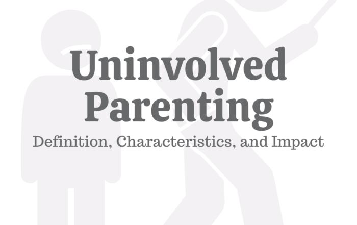 Uninvolved Parenting: Definition, Characteristics, & Impact