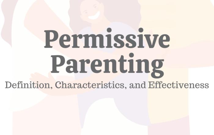 Permissive Parenting: Definition, Characteristics, & Effectiveness