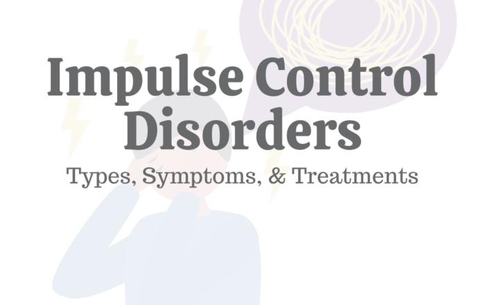 Impulse Control Disorders: Types, Symptoms, & Treatments