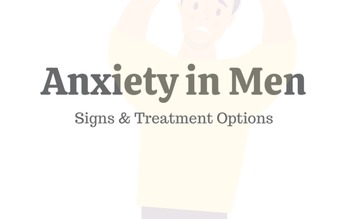 Anxiety in Men: Signs & Treatment Options