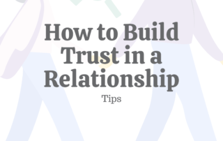 How to Build Trust in a Relationship: 21 Tips